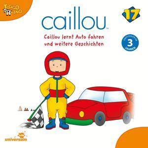 Caillou lernt Auto fahren und weitere Geschichten