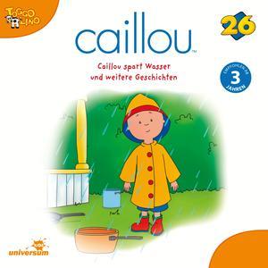 Caillou spart Wasser und weitere Geschichten