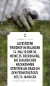 Vergrößerte Darstellung Cover: Altstädter Friedhof in Erlangen, 14. Mai, 10 Uhr 30, meine 35. Beerdigung, die zahlreichen Nachkommen streiten am Grab um den Fernsehsessel des 73-Jährigen. Externe Website (neues Fenster)