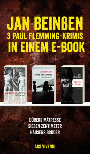 Dürers Mätresse / Sieben Zentimeter / Hausers Bruder: Drei Krimis in einem E-Book