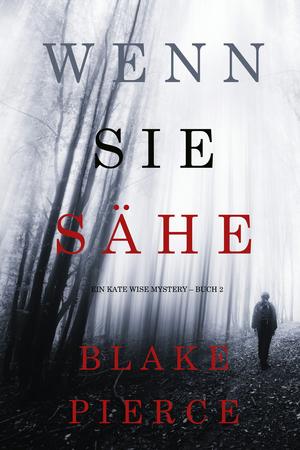 Wenn Sie Sähe (Ein Kate Wise Mystery - Buch 2)