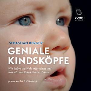 Geniale Kindsköpfe: Wie Babys die Welt erforschen und was wir von ihnen lernen können