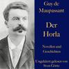 Guy de Maupassant: Der Horla und weitere Meistererzählungen