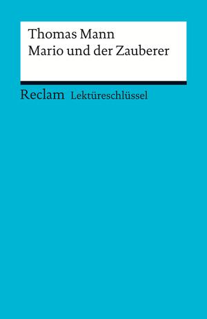Lektüreschlüssel. Thomas Mann: Mario und der Zauberer
