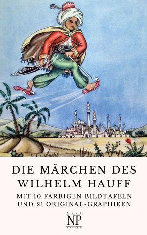 Die Märchen des Wilhelm Hauff - Illustrierte Ausgabe