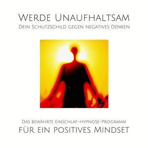 Werde unaufhaltsam! Dein Schutzschild gegen negatives Denken