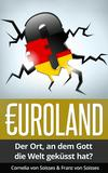 Euroland - Der Ort, an dem Gott die Welt geküsst hat?