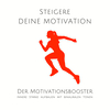 Steigere deine Motivation: Der ultimative Motivationsbooster