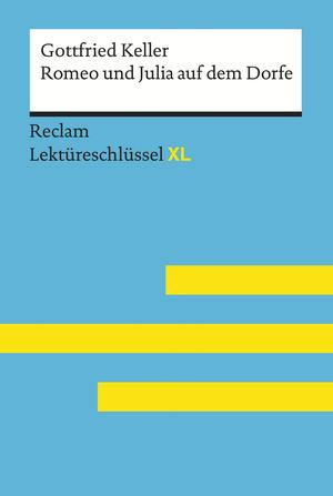 Romeo und Julia auf dem Dorfe von Gottfried Keller: Lektüreschlüssel mit Inhaltsangabe, Interpretation, Prüfungsaufgaben mit Lösungen, Lernglossar. (Reclam Lektüreschlüssel XL)