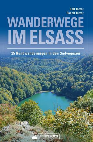 Wanderwege im Elsass. 25 Rundwanderungen in den Südvogesen. Herrliche Gipfelerlebnisse und kulturgeschichtlich interessante Informationen über unsere Nachbarregion.