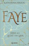 Vergrößerte Darstellung Cover: Faye - Herz aus Licht und Lava. Externe Website (neues Fenster)