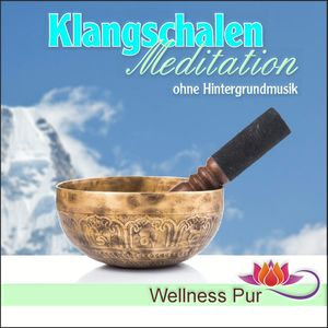 Klangschalen Meditation ohne Hintergrundmusik