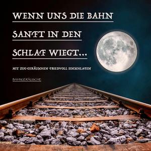 Wenn uns die Bahn sanft in den Schlaf wiegt