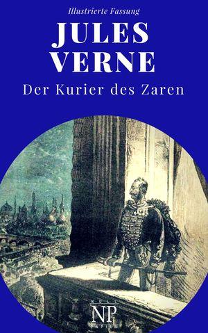 Jules Verne - Michael Strogoff - Der Kurier des Zaren - Illustrierte Fassung