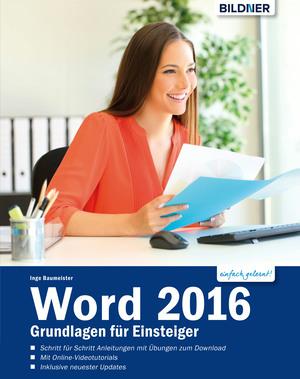 Word 2016 - Grundlagen für Einsteiger: Leicht verständlich. Komplett in Farbe!