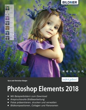 Photoshop Elements 2018 - Das umfangreiche Praxisbuch!: leicht verständlich und in komplett in Farbe!