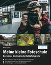 Meine kleine Fotoschule: Einstieg in die digitale Spiegelreflexfotografie