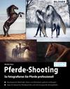 Vergrößerte Darstellung Cover: Pferde-Shooting: So fotografieren Sie Pferde professionell. Externe Website (neues Fenster)