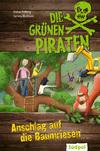 Die Grünen Piraten - Anschlag auf die Baumriesen
