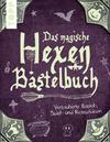 Das magische Hexen-Bastelbuch