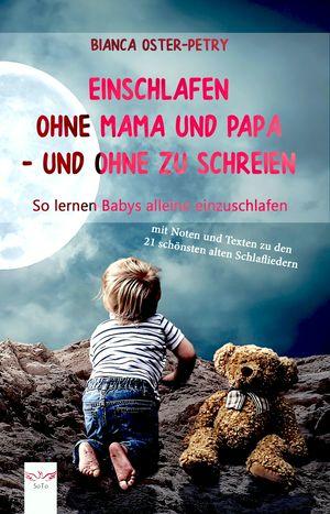Einschlafen ohne Mama und Papa - und ohne zu schreien