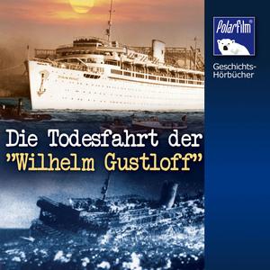 """Die Todesfahrt der """"Wilhelm Gustloff"""""""