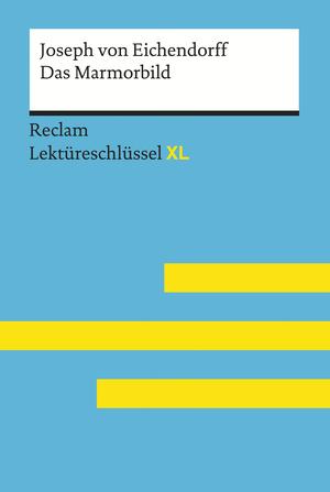 Das Marmorbild von Joseph von Eichendorff: Reclam Lektüreschlüssel XL