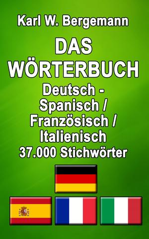 Das Wörterbuch Deutsch - Spanisch / Französisch / Italienisch