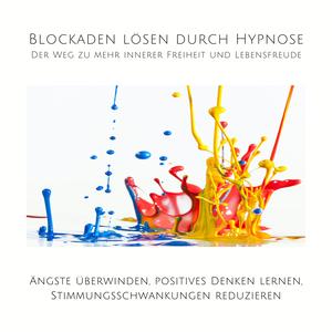 Blockaden lösen durch Hypnose: Der Weg zu mehr innerer Freiheit und Lebensfreude