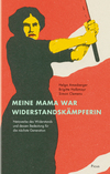 Meine Mama war Widerstandskämpferin