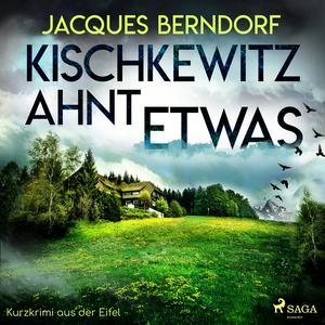 Kischkewitz ahnt etwas - Kurzkrimi aus der Eifel (Ungekürzt)