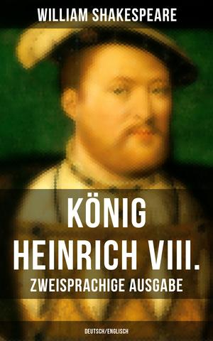 König Heinrich VIII. (Zweisprachige Ausgabe: Deutsch/Englisch)