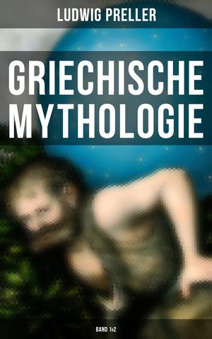 Griechische Mythologie (Gesamtausgabe in 2 Bänden)