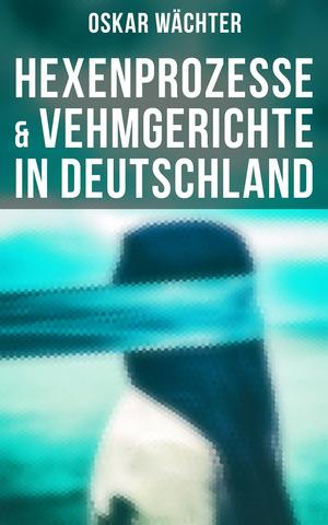 Hexenprozesse & Vehmgerichte in Deutschland - Komplette Ausgabe