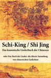 Schi-King / Shi Jing - das kanonische Liederbuch der Chinesen
