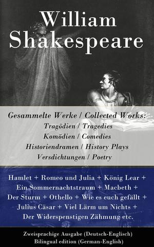 Gesammelte Werke / Collected Works: Tragödien / Tragedies + Komödien / Comedies + Historiendramen / History Plays + Versdichtungen / Poetry