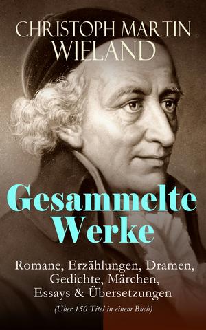 Sämtliche Werke: Romane, Erzählungen, Dramen, Gedichte, Märchen, Essays & Übersetzungen (Über 150 Titel in einem Buch - Vollständige Ausgaben)