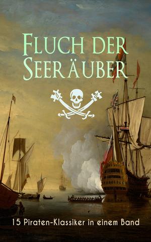 Fluch der Seeräuber: 15 Piraten-Klassiker in einem Band