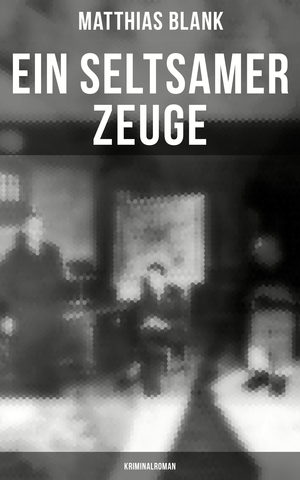Ein seltsamer Zeuge: Kriminalroman