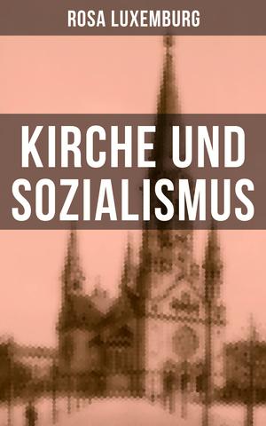 Rosa Luxemburg: Kirche und Sozialismus