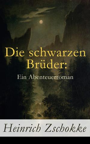 Die schwarzen Brüder: Ein Abenteuerroman - Vollständige Ausgabe (Band 1-3)