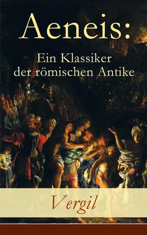Aeneis: Ein Klassiker der römischen Antike (Vollständige deutche Ausgabe)