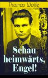 Schau heimwärts, Engel! (Vollständige deutsche Ausgabe)