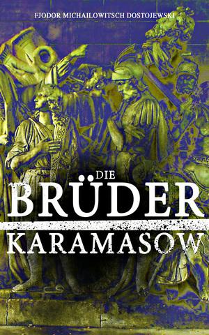 Die Brüder Karamasow (Gesamtausgabe in 4 Bänden)