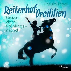 Unter dem Frühlingsmond - Reiterhof Dreililien 9 (Ungekürzt)