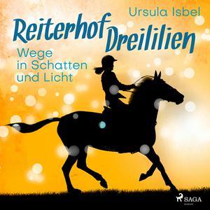 Wege in Schatten und Licht - Reiterhof Dreililien 10 (Ungekürzt)