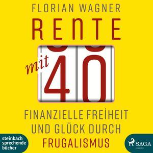 Rente mit 40 - Finanzielle Freiheit und Glück durch Frugalismus (Ungekürzt)