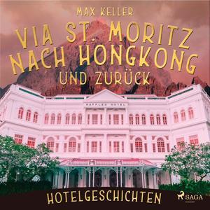 Via St. Moritz nach Hongkong und zurück - Hotelgeschichten (Ungekürzt)