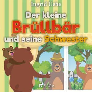 Der kleine Brüllbär und seine Schwester (Ungekürzt)