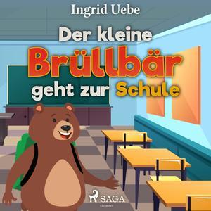 Der kleine Brüllbär geht zur Schule (Ungekürzt)
